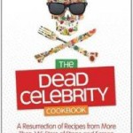 The Dead Celebrity Cookbook – Dead but Not Gone: Recipes to die for…
